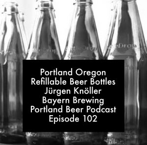 Portland Oregon Refillable Beer Bottles Jürgen Knöller Bayern Brewing - Portland Beer Podcast Episode 102 by Steven Shomler