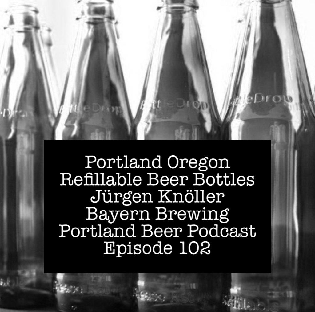 Portland Oregon Refillable Beer Bottles Jürgen Knöller Bayern Brewing - Portland Beer Podcast Episode 102 by Steven Shomler